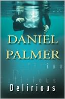 Delirious by Daniel Palmer: NOOK Book Cover