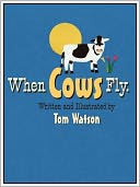 When Cows Fly by Tom Watson: NOOK Book Cover
