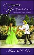 The Elf and the Princess by Anna del C. Dye: NOOK Book Cover