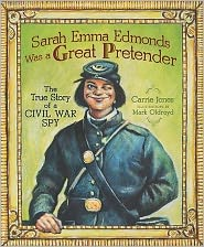 Sarah Emma Edmonds Was a Great Pretender: The True Story of a Civil War Spy by Carrie Jones: Book Cover