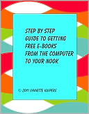 Step by Step Guide to Getting Free Ebooks from your Computer to Your Nook by Lynnette Kuipers: NOOK Book Cover