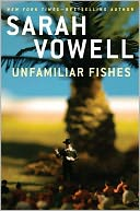 Unfamiliar Fishes by Sarah Vowell: NOOK Book Cover