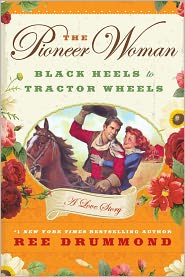 The Pioneer Woman: Black Heels to Tractor Wheels--A Love Story by Ree Drummond: Book Cover