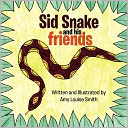 Sid Snake And His Friends by Amy Smith: Book Cover