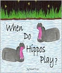 When Do Hippos Play? (PLUS Surprise eBook!) by Daniel Errico: NOOK Book Cover