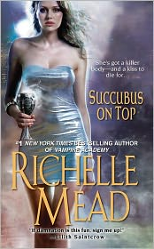 Succubus on Top (Georgina Kincaid Series #2) by Richelle Mead: Book Cover