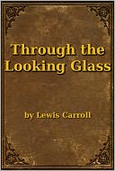 Through the Looking Glass by Lewis Carroll: NOOK Book Cover