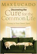 Discovering the Cure for the Common Life (Excerpt) by Max Lucado: NOOK Book Cover