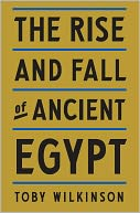 The Rise and Fall of Ancient Egypt by Toby Wilkinson: Book Cover