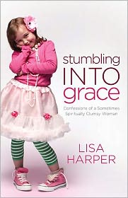 Stumbling Into Grace: Confessions of a Sometimes Spiritually Clumsy Woman by Lisa Harper: Book Cover