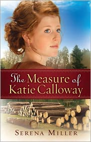 Measure of Katie Calloway, The: A Novel by Serena Miller: Book Cover