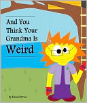 And You Think Your Grandma Is Weird (PLUS Surprise eBook!) by Daniel Errico: NOOK Book Cover