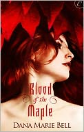 Blood of the Maple by Dana Marie Bell: NOOK Book Cover