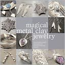 Magical Metal Clay Jewelry by Sue Heaser: Book Cover
