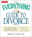 download The Everything Guide to Divorce : All you need to navigate this difficult transition and get on with your life...Find the best lawyer...Manage your emotions...Resolve custody issues...Secure your financial future book