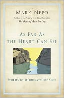As Far As the Heart Can See by Mark Nepo: Book Cover