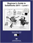 Beginner's Guide to SolidWorks 2011 Level I by Alejandro Reyes: Book Cover