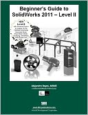 Beginner's Guide to SolidWorks 2011 Level II by Alejandro Reyes: Book Cover