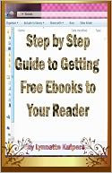 Step By Step Guide to Getting Free Ebooks to Your Reader by Lynnette Kuipers: NOOK Book Cover