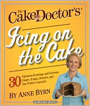 The Cake Mix Doctor's Icing On the Cake by Anne Byrn: NOOK Book Cover