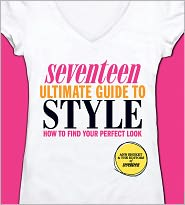 Seventeen Ultimate Guide to Style: How to Find Your Perfect Look by Ann Shoket: Book Cover