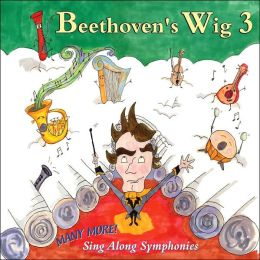 Beethoven's Wig 3 - Many More Sing-Along Symphonies