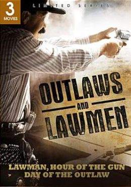 Outlaws and Lawmen: Lawman/Hour of the Gun/Day of the Outlaw