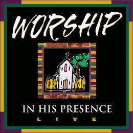 Worship in His Presence Live