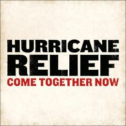 Hurricane Relief: Come Together Now