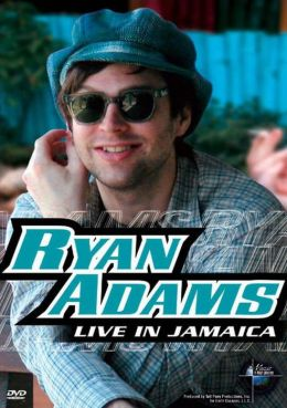 Music in High Places: Ryan Adams - Live in Jamaica