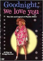 Goodnight, We Love You: The Life and Legend of Phyllis Diller
