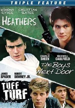 Heathers/the Boys Next Door/Tuff Turf