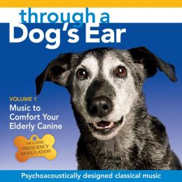 Through a Dog's Ear: Music to Comfort Your Elderly Canine, Vol. 1