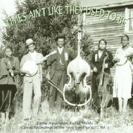 Times Ain't Like They Used to Be, Vol. 3: Early American Rural Music