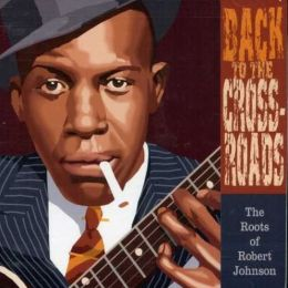 Back to the Crossroads: The Roots of Robert Johnson