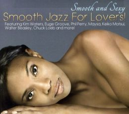Smooth and Sexy: Smooth Jazz for Lovers
