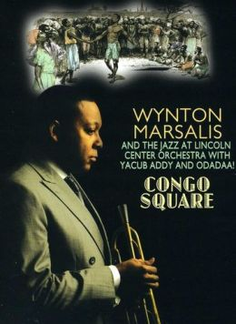 Wynton Marsalis and the Jazz at Lincoln Center Orchestra: Congo Square