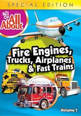 Best of All about: Fire Engines, Trucks, Airplanes & Fast Trains