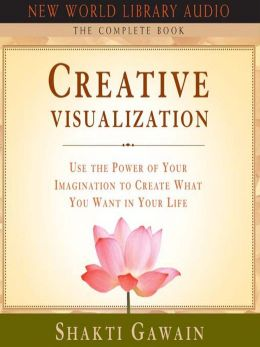 Creative Visualization: The Complete Book, Revised Editon