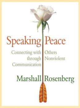 Speaking Peace: Connecting With Others Through Non-Violent Communication