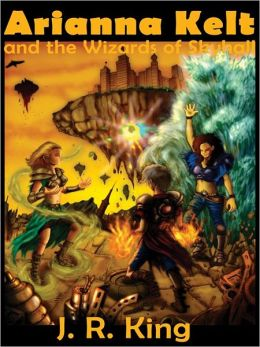 Arianna Kelt and the Wizards of Skyhall: Wizards of Skyhall Series, Book 1