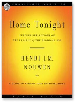 Home Tonight: Further Reflections on the Parable of the Prodigal Son Henri J. Nouwen and Arthur Morey