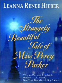 The Strangely Beautiful Tale of Miss Percy Parker: Strangely Beautiful Series, Book 1