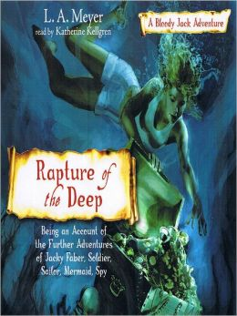 Rapture of the Deep: Being an Account of the Further Adventures of Jacky Faber, Soldier, Sailor, Mermaid, Spy: Bloody Jack Adventure Series, Book 7