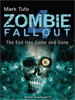 The End Has Come and Gone: Zombie Fallout Series, Book 4