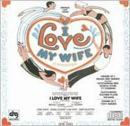 I Love My Wife [Original Broadway Cast]