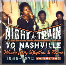 Night Train to Nashville, Volume 2: Music City Rhythm & Blues, 1945-1970