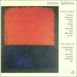 Morton Feldman: Rothko Chapel; Why Patterns?