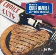 Choice Cuts: Best of Chris Daniels & The Kings