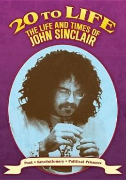 Twenty to Life: The Life and Times of John Sinclair